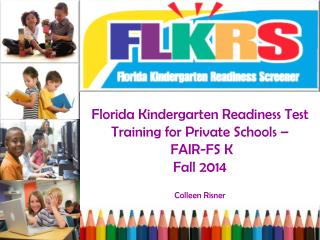 Florida Kindergarten Readiness Test  Training for  Private Schools –  FAIR-FS K  Fall 2014