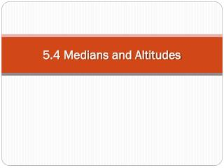 5.4 Medians and Altitudes