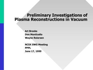 Preliminary Investigations of Plasma Reconstructions in Vacuum