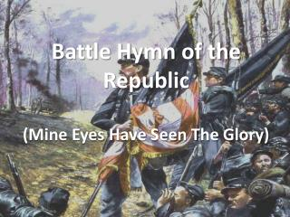 Battle Hymn of the Republic  Mine Eyes Have Seen The Glory
