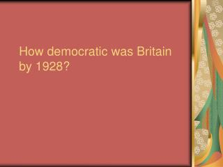 How democratic was Britain by 1928