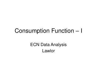 Consumption Function – I