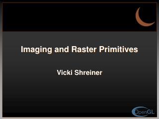 Imaging and Raster Primitives