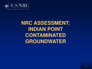 NRC ASSESSMENT: INDIAN POINT  CONTAMINATED GROUNDWATER