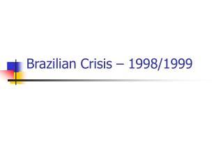 Brazilian Crisis – 1998/1999