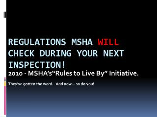 Regulations MSHA  WILL  Check during Your next inspection!
