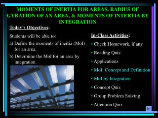 MOMENTS OF INERTIA FOR AREAS, RADIUS OF GYRATION OF AN AREA, & MOMENTS OF INTERTIA BY INTEGRATION