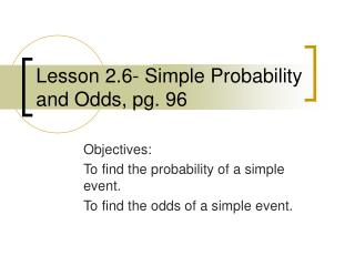 Lesson 2.6- Simple Probability and Odds, pg. 96