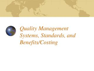 Quality Management Systems, Standards, and Benefits/Costing
