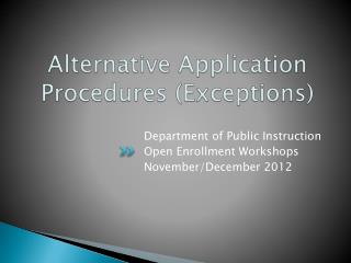 Alternative Application Procedures (Exceptions)