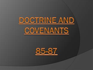 Doctrine and Covenants  85-87