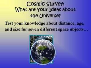 Cosmic Survey:  What are Your Ideas about  the Universe?