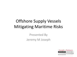 Offshore Supply Vessels Mitigating Maritime Risks