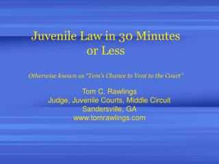 """Juvenile Law in 30 Minutes or Less Otherwise known as """"Tom's Chance to Vent to the Court"""""""