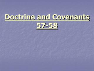 Doctrine and Covenants 57-58