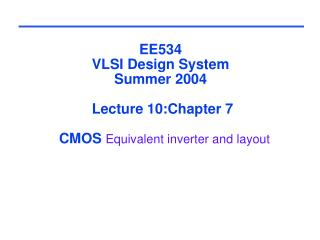 EE534 VLSI Design System Summer 2004  Lecture 10:Chapter 7   CMOS  Equivalent inverter and layout