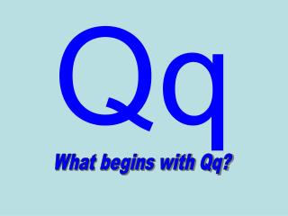 What begins with Qq?
