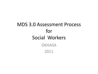 MDS 3.0 Assessment Process for  Social  Workers