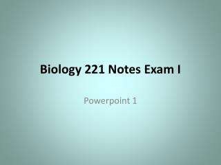 Biology 221 Notes Exam I