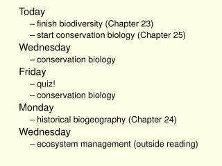 Today finish biodiversity (Chapter 23) start conservation biology (Chapter 25) Wednesday
