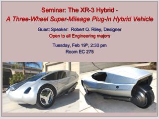 Seminar: The XR-3 Hybrid -   A Three-Wheel Super-Mileage Plug-In Hybrid Vehicle