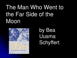 The Man Who Went to the Far Side of the Moon