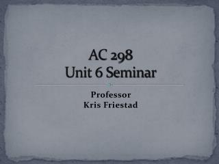 AC 298 Unit 6 Seminar