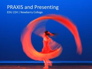 PRAXIS and Presenting EDU 224 | Newberry College