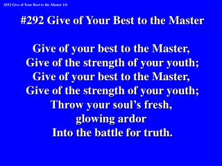 #292 Give of Your Best to the Master Give of your best to the Master,