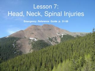 Lesson 7: Head, Neck, Spinal Injuries  Emergency  Reference  Guide  p.  51-58