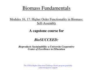 Biomass Fundamentals Modules  16, 17 :  Higher Order Functionality in Biomass: Self-Assembly