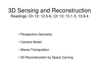 3D Sensing and Reconstruction Readings: Ch 12: 12.5-6, Ch 13: 13.1-3, 13.9.4