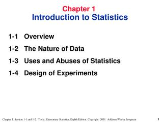 1-1 	Overview  1-2 	The Nature of Data  1-3 	Uses and Abuses of Statistics