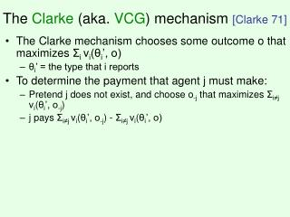 The  Clarke (aka.  VCG ) mechanism [Clarke 71]