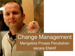 Change Management Mengelola Proses Perubahan secara Efektif