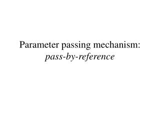 Parameter passing mechanism:  pass-by-reference