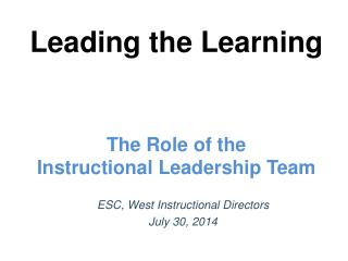 Leading the Learning The Role of the  Instructional Leadership Team