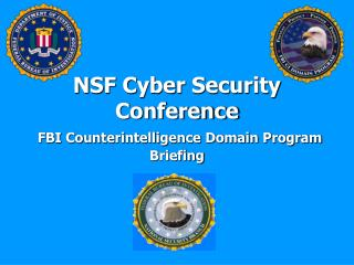 NSF Cyber Security Conference  FBI Counterintelligence Domain Program Briefing