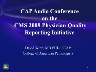CAP Audio Conference  on the  CMS 2008 Physician Quality Reporting Initiative