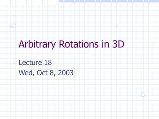 Arbitrary Rotations in 3D