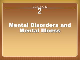 Lesson 2 Mental Disorders and Mental Illness