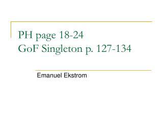 PH page 18-24 GoF Singleton p. 127-134