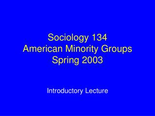 Sociology 134 American Minority Groups Spring 2003