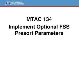 MTAC 134 Implement Optional FSS Presort Parameters