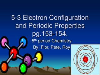 5-3 Electron Configuration and Periodic Properties pg.153-154.