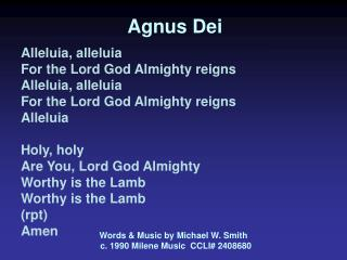 Agnus Dei Alleluia, alleluia For the Lord God Almighty reigns Alleluia, alleluia