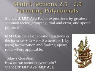 Math  I, Sections 2.5 – 2.9 Factoring Polynomials