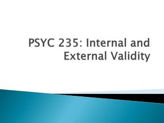 PSYC 235: Internal and External Validity
