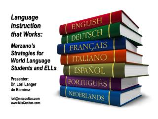 Language Instruction  that Works: Marzano�s  Strategies for   World Language Students and ELLs