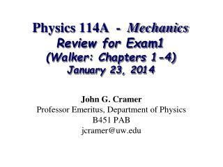 Physics 114A  -   Mechanics Review for Exam1 (Walker: Chapters 1-4) January 23, 2014